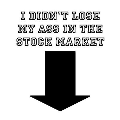 "My Recent Stock Quotes Gorgeous Stock Market Tshirt Humor "" I Didn't Lose My Ass In The Stock"