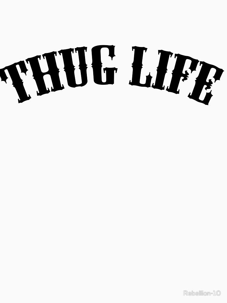 if you didn't choose the thug life, instead the thug life chooce you or it didn't choose you at all. Overall you can choose this thug life design. Show that your a thug with this design.
