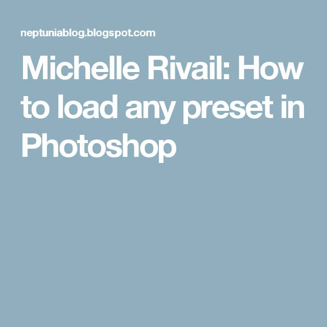 Michelle Rivail: How to load any preset in Photoshop