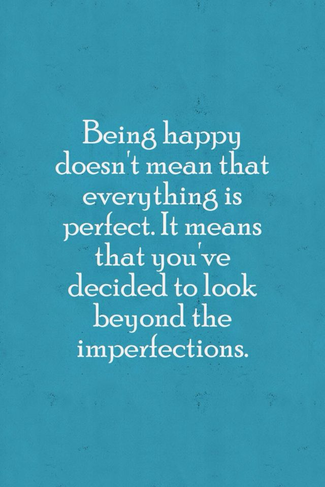 It means you've decided to look beyond the imperfections.