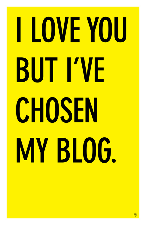 I LOVE YOU BUT I'VE CHOSEN MY BLOG.
