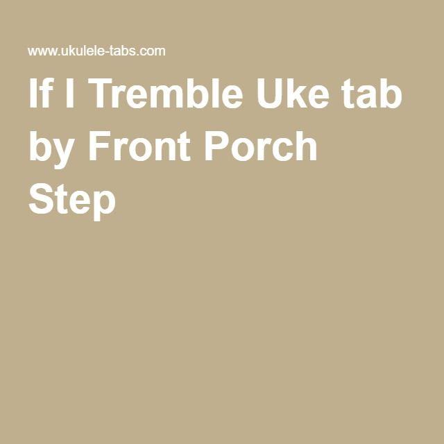 If I Tremble Uke Tab By Front Porch Step Uke Songs Pinterest
