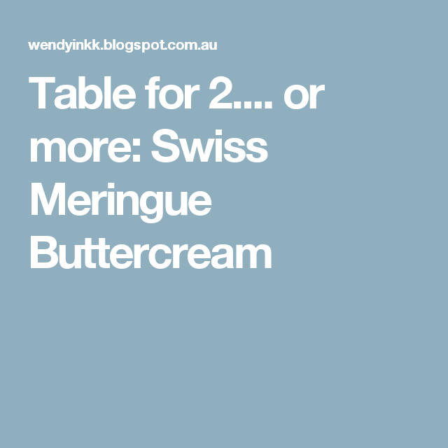 Table for 2.... or more: Swiss Meringue Buttercream