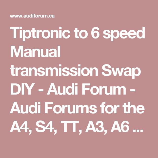 Tiptronic to 6 speed Manual transmission Swap DIY - Audi