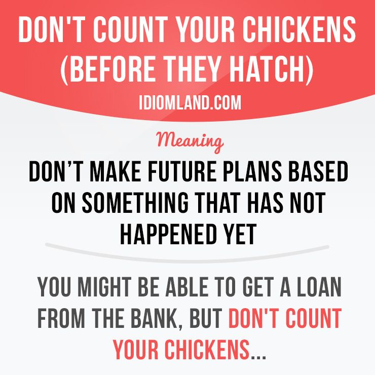 Don't count your chickens (before they hatch)   Quotes ...