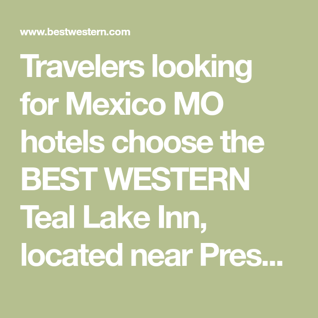 Travelers Looking For Mexico Mo Hotels Choose The Best Western Teal Lake Inn Located Near