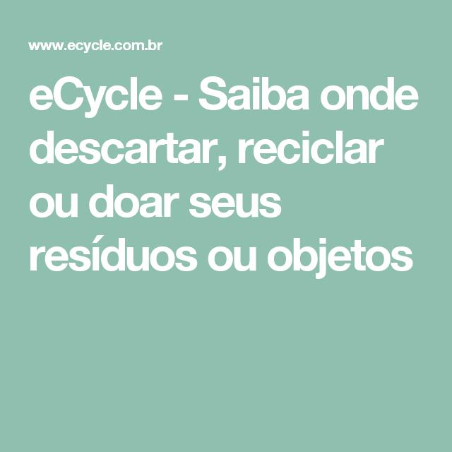 eCycle - Saiba onde descartar, reciclar ou doar seus resíduos ou objetos
