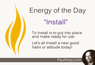 We can install a new computer, some new software, or an appliance. We can also install new habits and attitudes, and they can be considerably more valuable!