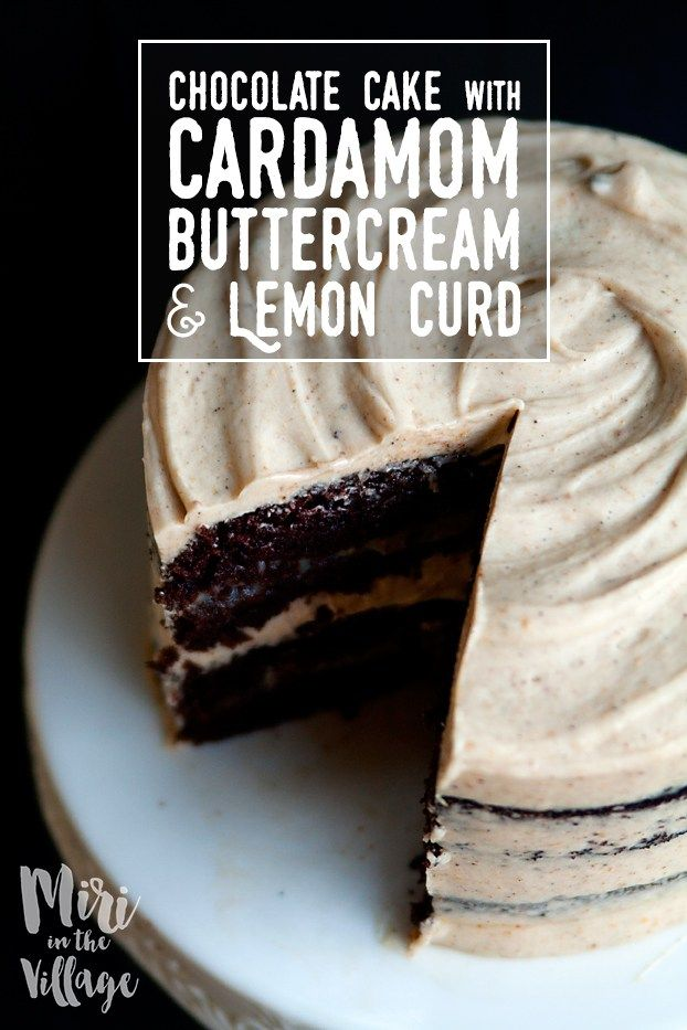 Chocolate Cake with Cardamom Buttercream & Lemon Curd - Miri in the Village
