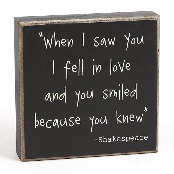 "Celebrate the beauty of finding each other with this charming yet simply stated box sign Solid wood box sign has a timeless quote from Shakespeare ""When I Saw Y"