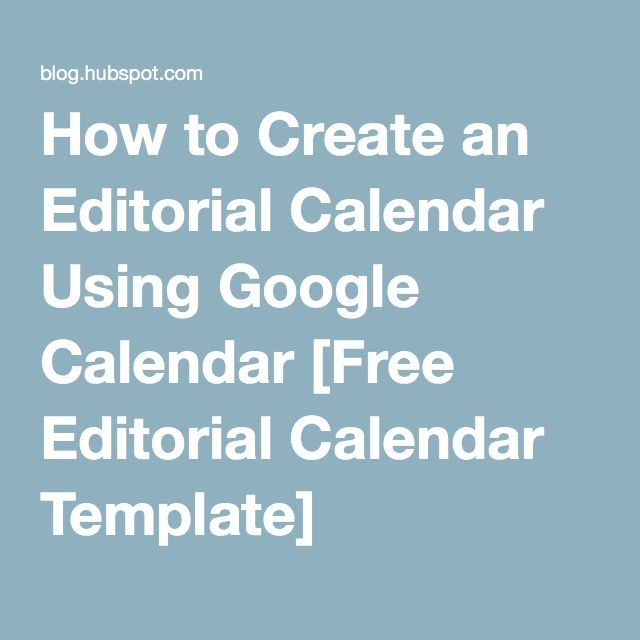 How to Create an Editorial Calendar Using Google Calendar Free