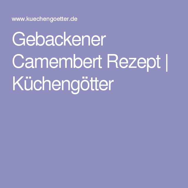 Gebackener Camembert Rezept | Küchengötter