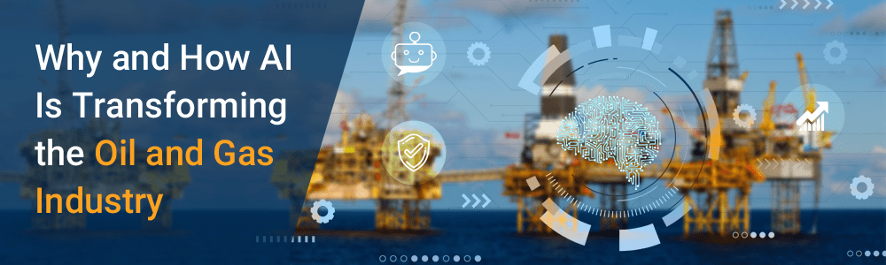 Why And How Ai Is Transforming The Oil And Gas Industry Oil And Gas Gas Industry Transformations