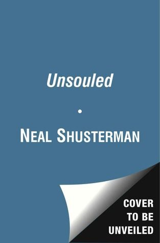 UnSouled (Unwind Trilogy #3) by Neal Shusterman **expected publication: October 15, 2013**