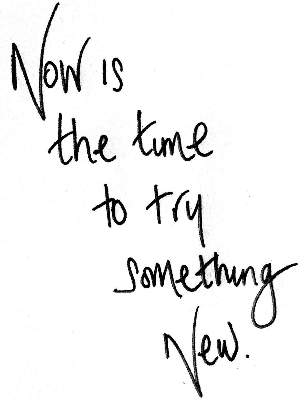 Try Something New Quotes now is the time to try something new. | just sayin | Words, Quotes  Try Something New Quotes