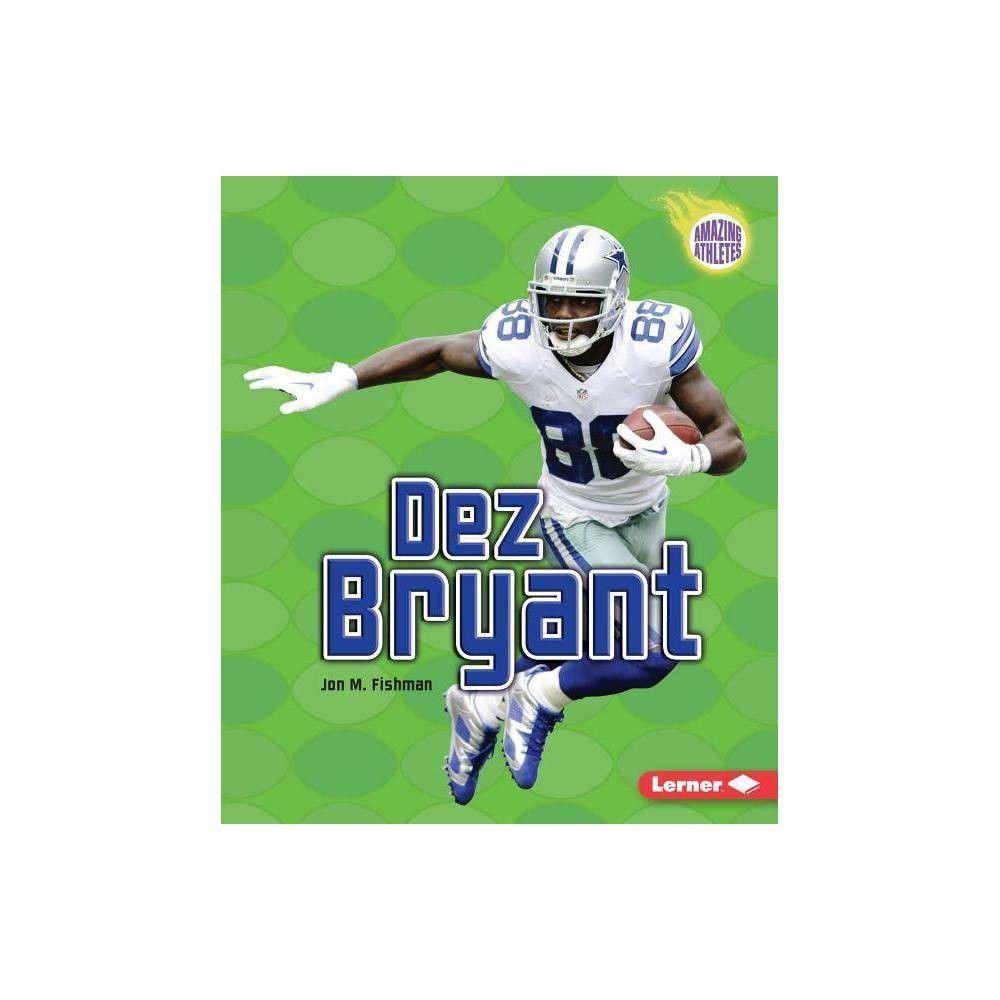 Dez Bryant - (Amazing Athletes) by Jon M Fishman (Hardcover) #dezbryant Dez Bryant - (Amazing Athletes) by Jon M Fishman (Hardcover) #dezbryant