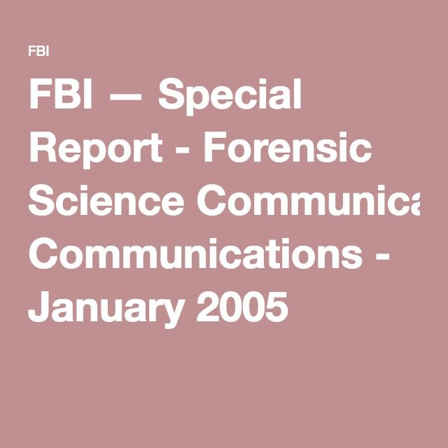FBI \u2014 Special Report - Forensic Science Communications - January - Forensic Report