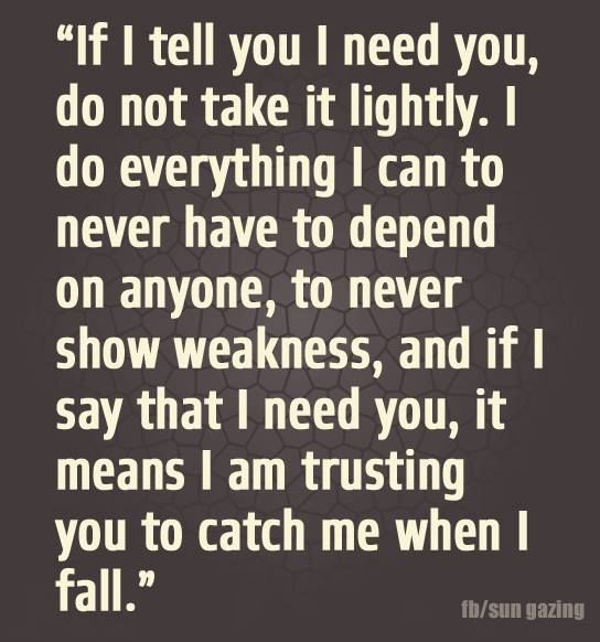 If I say that I need you....