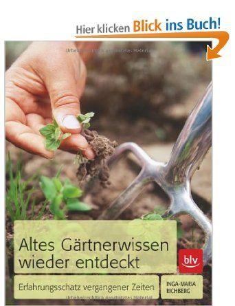 Altes Gartnerwissen Wieder Entdeckt Erfahrungsschatz Vergangener Zeiten Amazon De Inga Maria Richberg Bucher Wissen Garten Alter