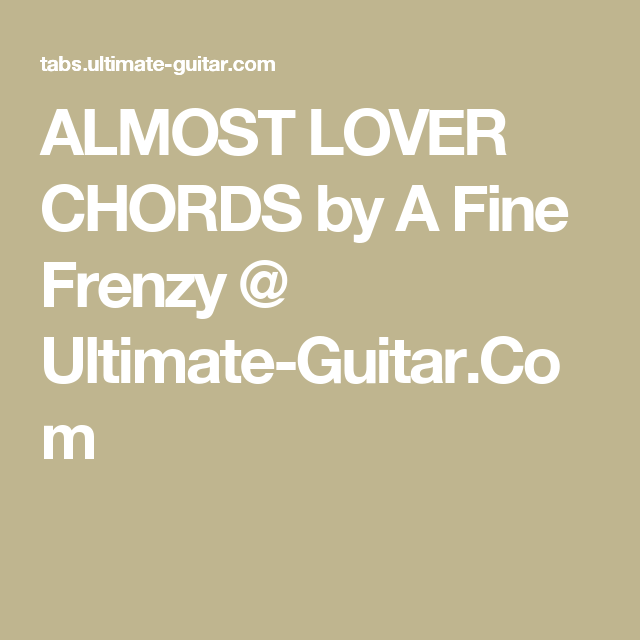 Almost Lover Chords By A Fine Frenzy Ultimate Guitar Uke