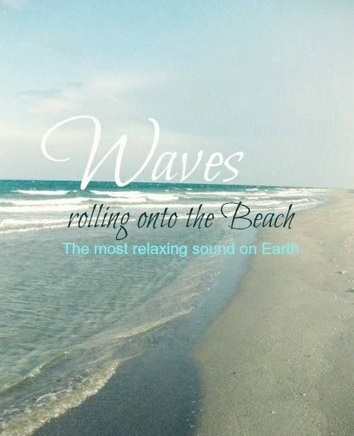 Waves Quotes: Waves Rolling Onto The Beach... The Most Relaxing Sound
