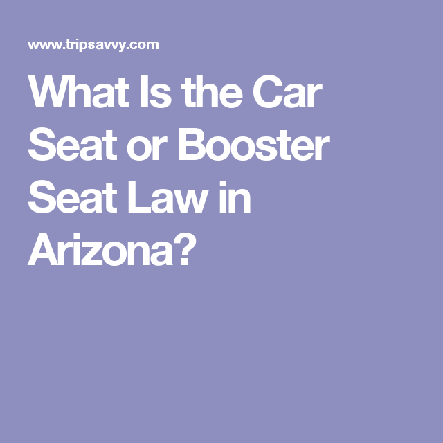 What Is The Car Seat Or Booster Law In Arizona