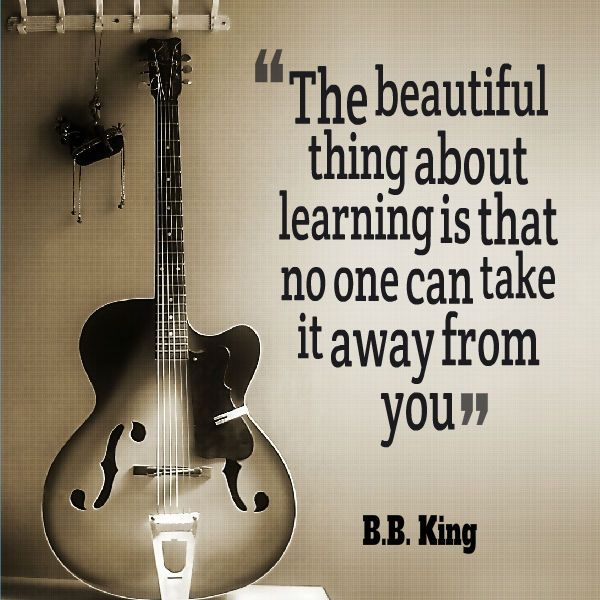 bb King, The beautiful thing about learning is that no one can take it away from you