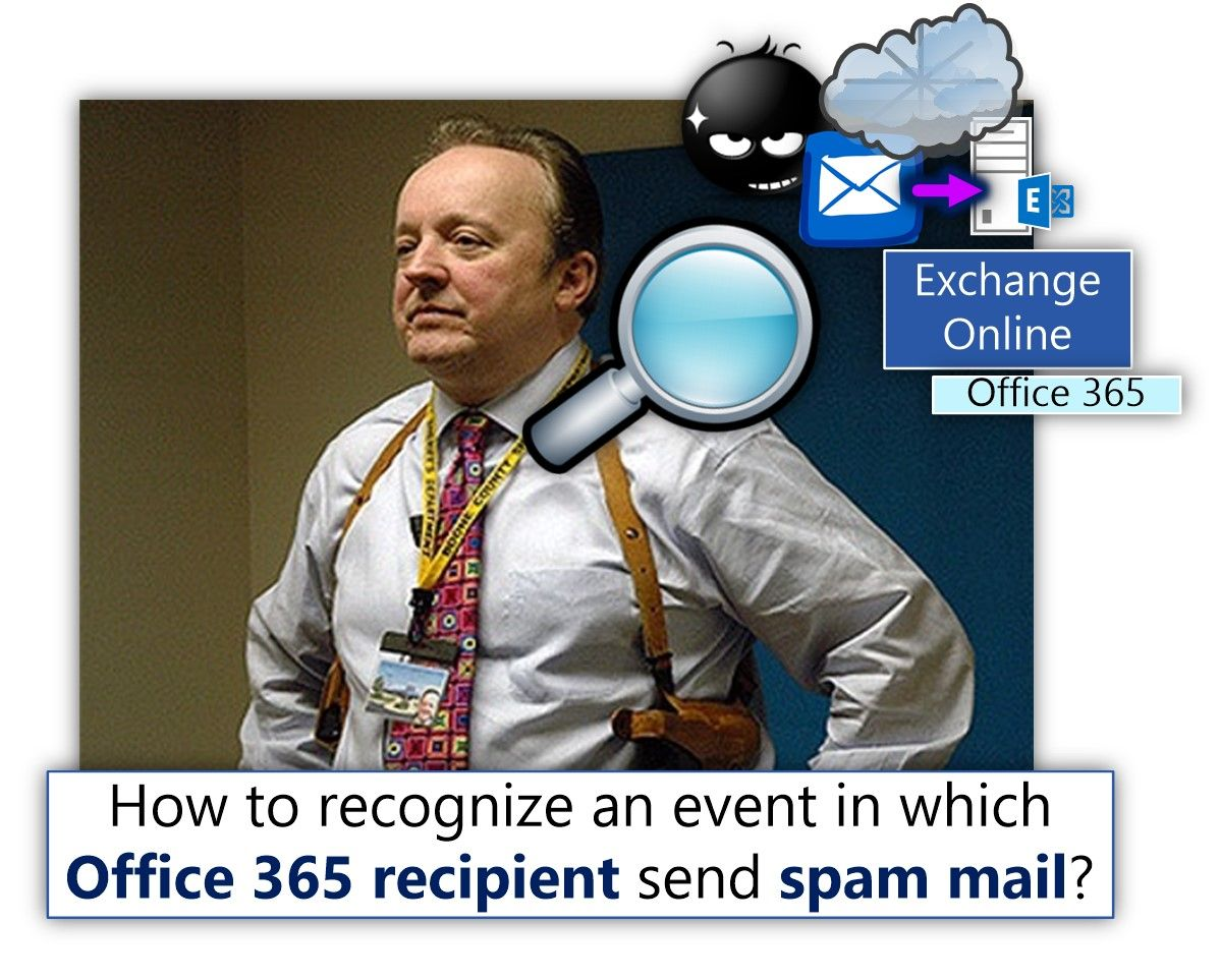 How to recognize an event in which Office 365 recipient send spam mail? - http://o365info.com/how-to-recognize-an-event-in-which-office-365-recipient-send-spam-mail/
