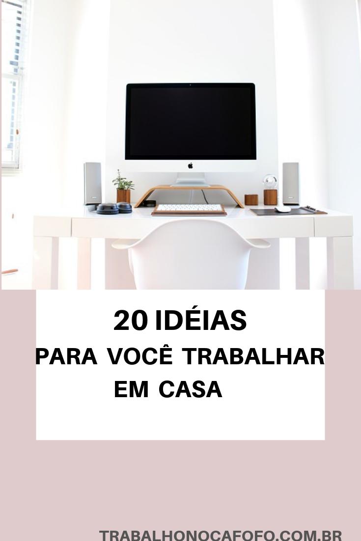 20 Idéias para você trabalhar em casa
