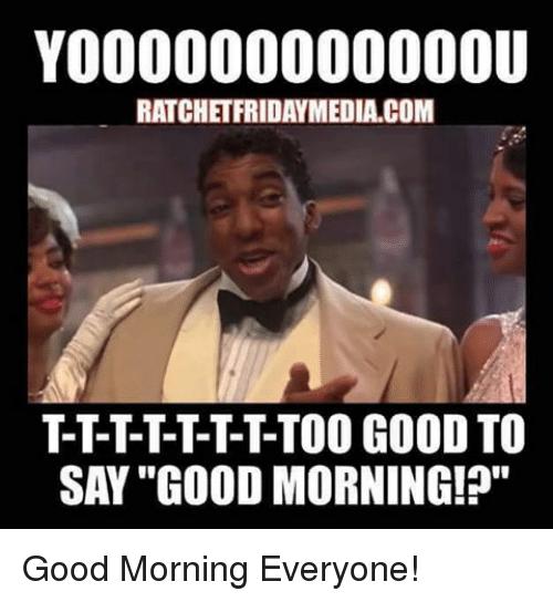 000 000000000u Ratchet Fridaymediacom Say Good Morning Good Morning Everyone Meme On Me Me In 2021 Morning Quotes Funny Good Morning Funny Morning Humor