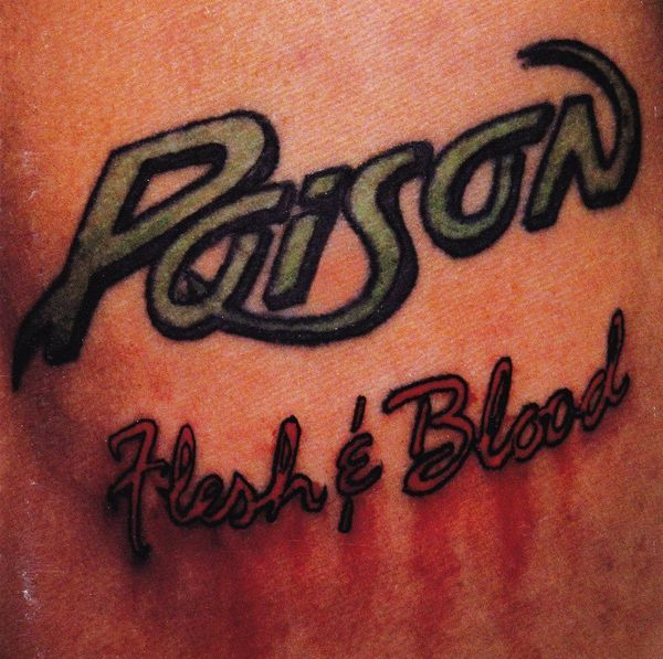 Poison flesh blood 1990 albums i have listened to for Blood poisoning tattoo