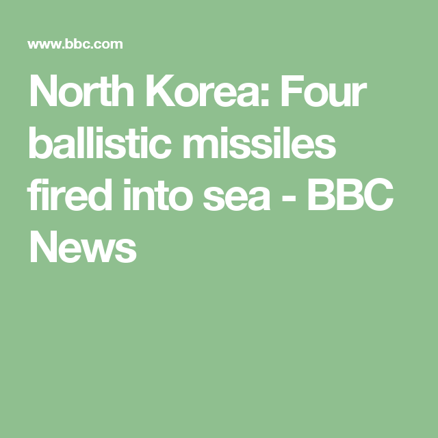 North Korea: Four ballistic missiles fired into sea - BBC News