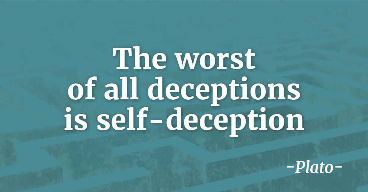 The worst of all deceptions is self-deception - Plato | Greek