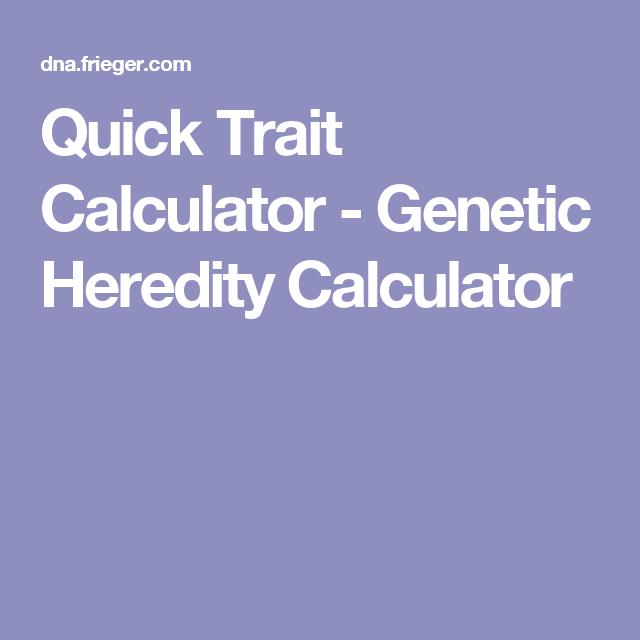 Quick Trait Calculator Genetic Heredity Calculator Genetics Traits Heredity Genetics