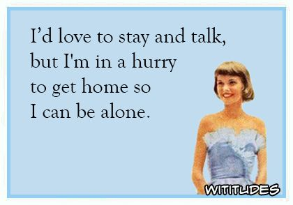 Free Funny and Witty Ecard: I'd love to stay and talk ...