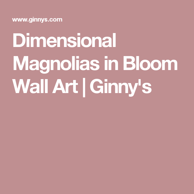 Dimensional Magnolias in Bloom Wall Art | Ginny's