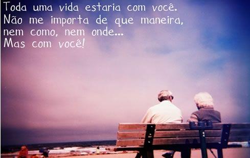 Toda uma vida estaria com você. Não me importa de que maneira, nem como, nem onde... Mas com você! (Frases para Face)