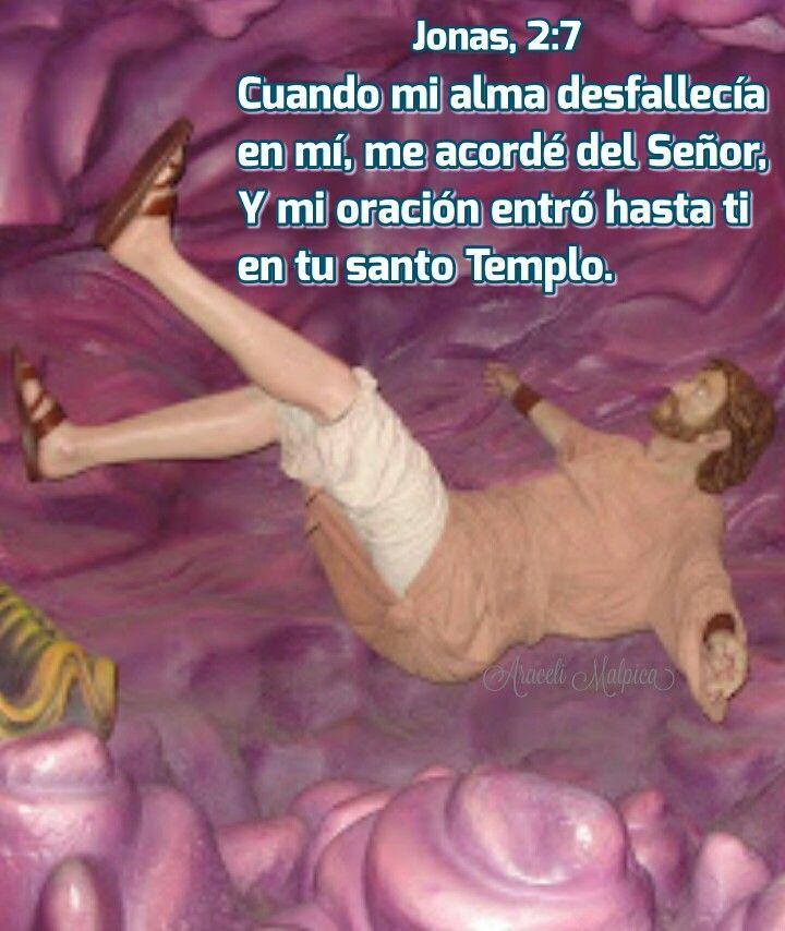 Jonas, 2:7 - Cuando mi alma desfallecía en mí, me acordé del Señor; Y mi oración entró hasta ti en tu santo Templo.
