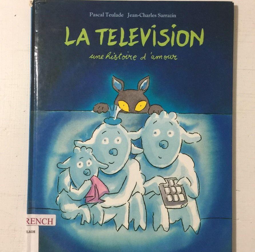 La Television Une Histoire D Amour Pascale Teulade French Kids Book Tv French Kids Book Tv Book Cover