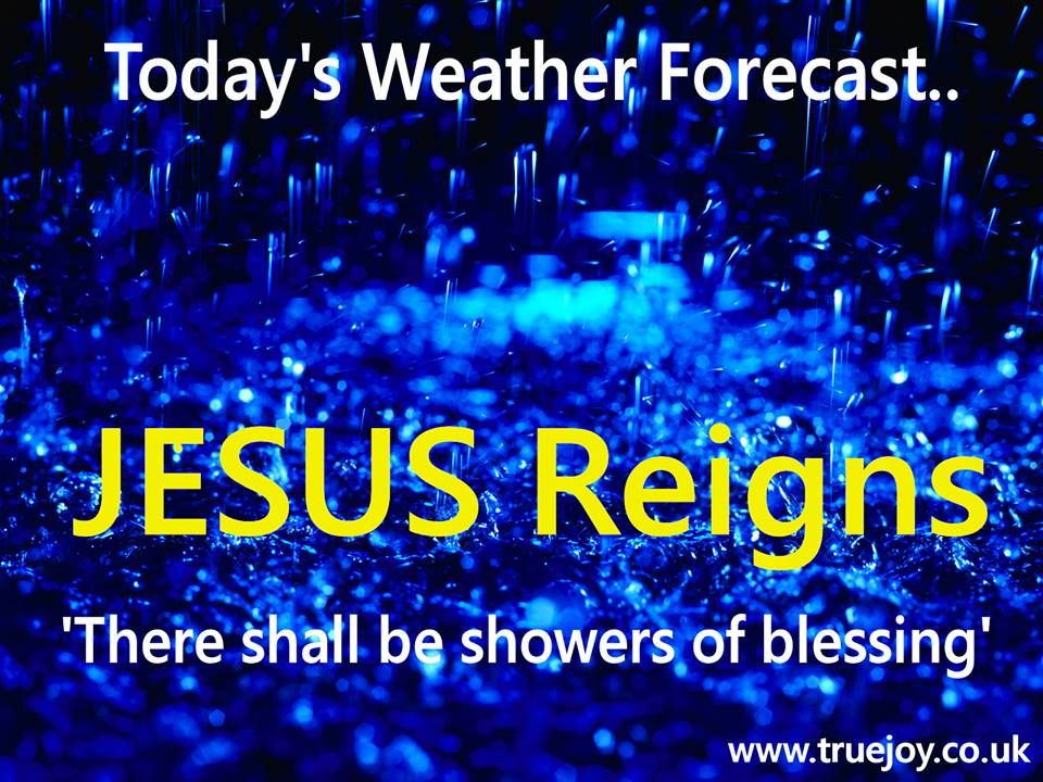 Todays Weather Forecast… Jesus Reigns There shall be showers