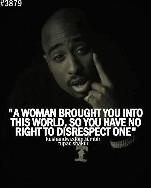 Tupac Quotes Tupac Shakur Respect Women Life 2pac Quotes Rapper Quotes 2pac Quotes Tupac Quotes