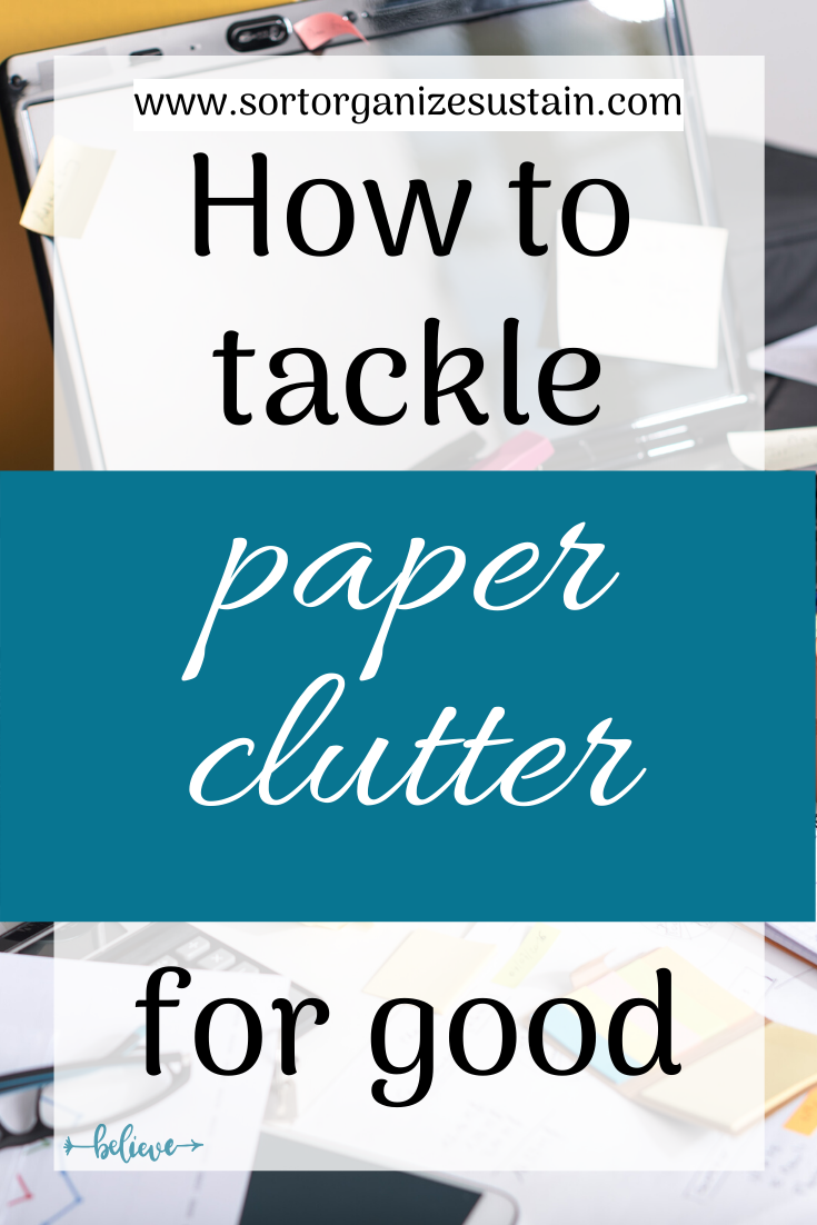 Tackle Paper Clutter For Good Sort Organize Sustain Paper Clutter Paper Organization System Organizing Paperwork
