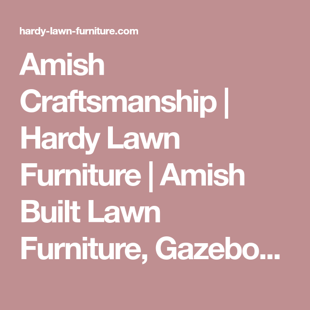 Superieur Amish Craftsmanship | Hardy Lawn Furniture | Amish Built Lawn Furniture,  Gazebos, Sheds U0026