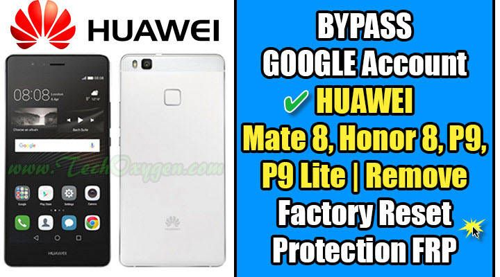 Bypass Google Account Huawei Mate 8 Honor 8 P9 Lite Remove Factory Reset Protection Frp Nexus 6p Huawei Google Account