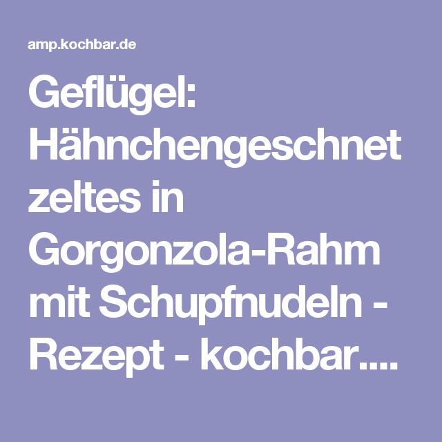Geflügel: Hähnchengeschnetzeltes in Gorgonzola-Rahm mit Schupfnudeln - Rezept - kochbar.de