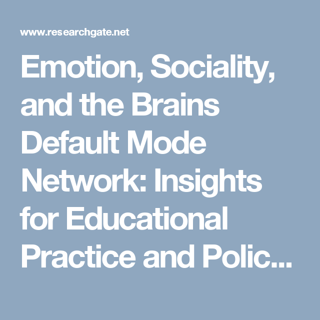 Emotion, Sociality, and the Brains Default Mode Network: Insights for Educational Practice and Policy (PDF Download Available)
