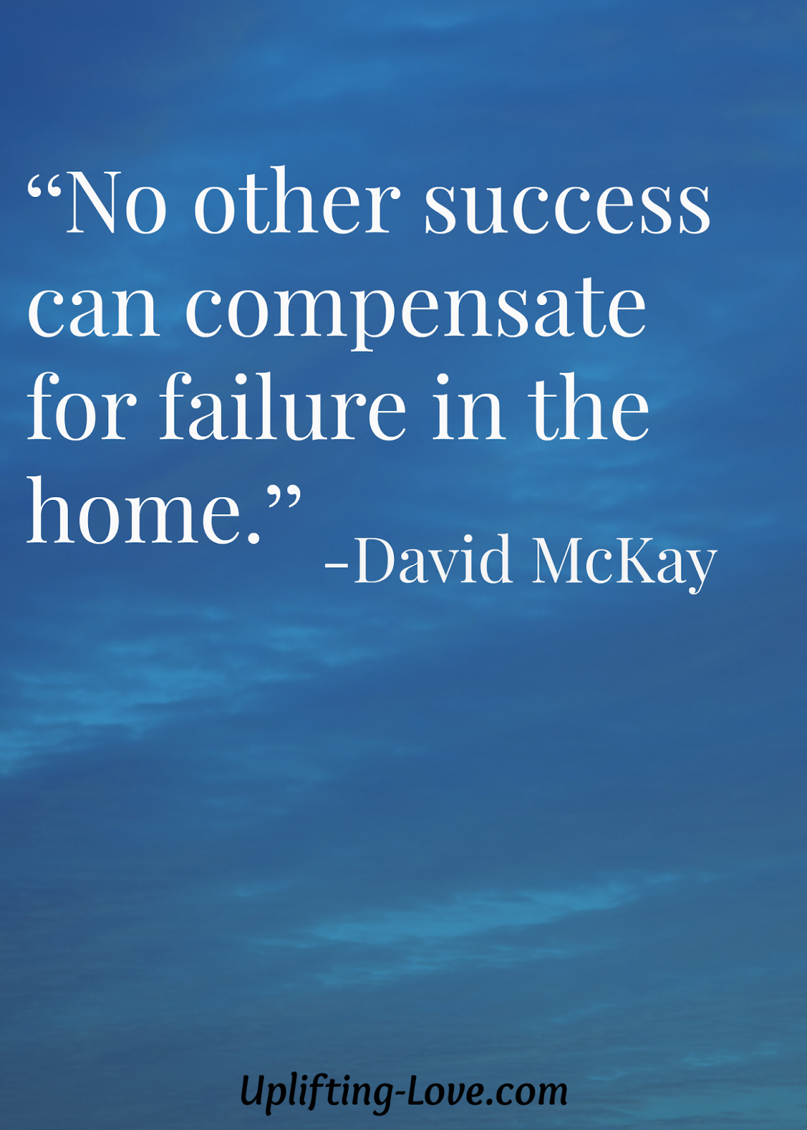 "Inspirational Thoughts About Life No Other Success Can Compensate For Failure In The Home."" David"