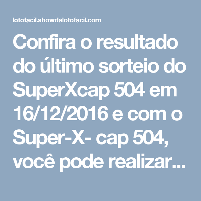 Confira O Resultado Do Ultimo Sorteio Do Superxcap 504 Em 16 12 2016 E Com O Super X Cap 504 Voce Pode Realizar Sonhos Com O Sorteio Sonhos Realizando Sonhos