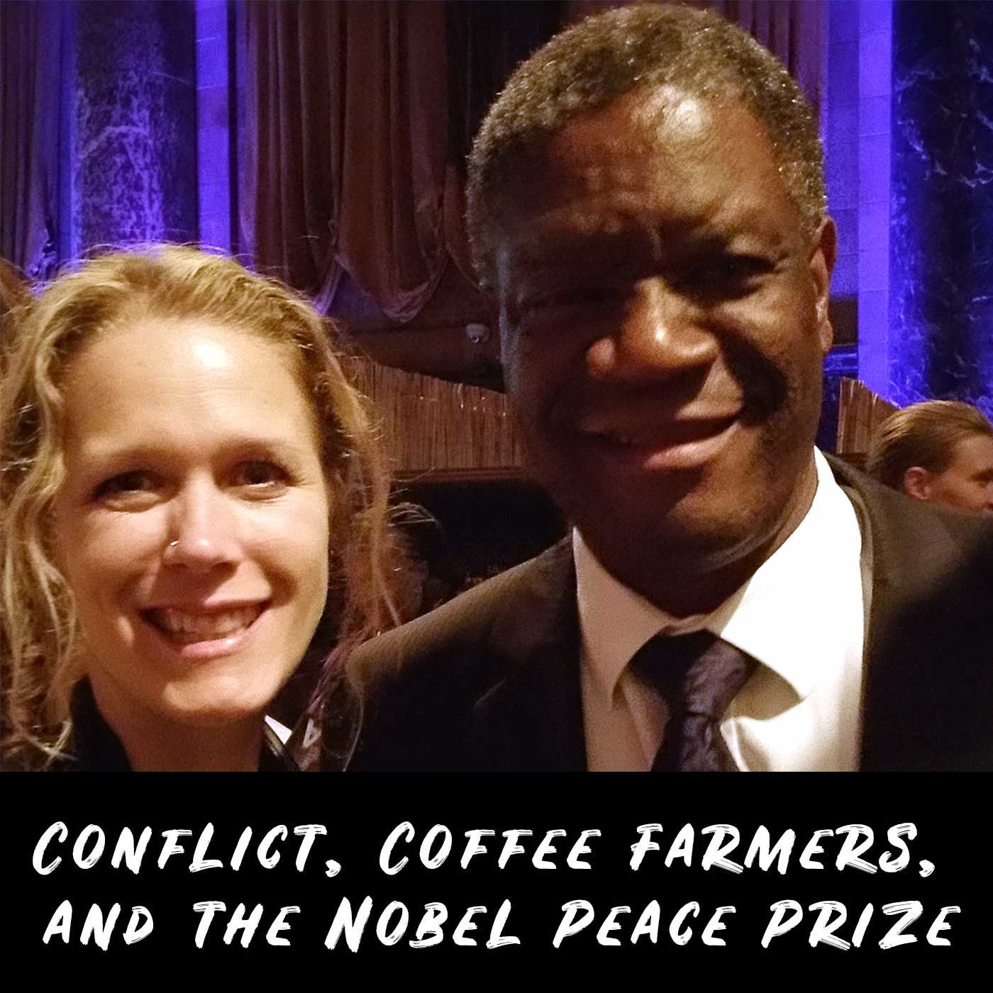 Conflict, Coffee Farmers, and the Nobel Peace Prize