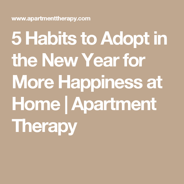 5 Habits to Adopt in the New Year for More Happiness at Home | Apartment Therapy